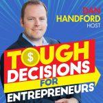 Tough Decisions for Entrepreneur with dan hanford