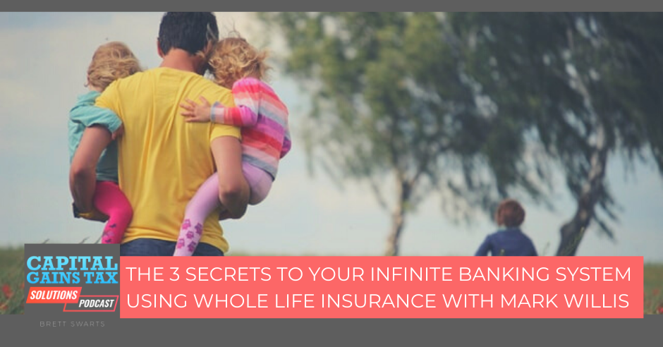 The 3 Secrets To Your Infinite Banking System Using Whole Life Insurance With Mark Willis