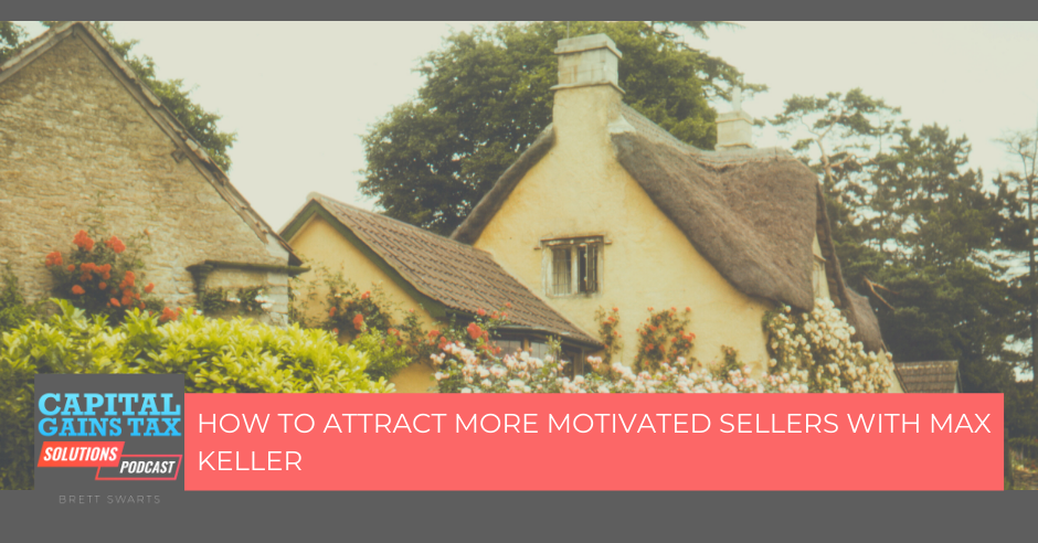 How To Attract More Motivated Sellers With Max Keller