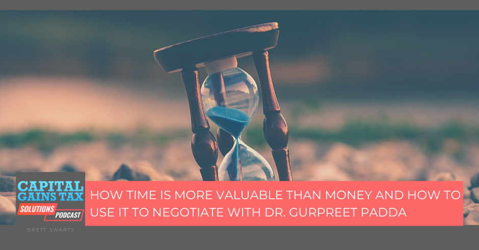 How Time is More Valuable than Money and How To Use it to Negotiate with Dr. Gurpreet Padda