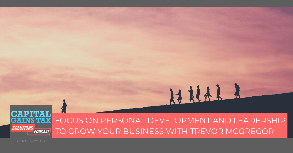 Focus On Personal Development and Leadership To Grow Your Business With Trevor McGregor