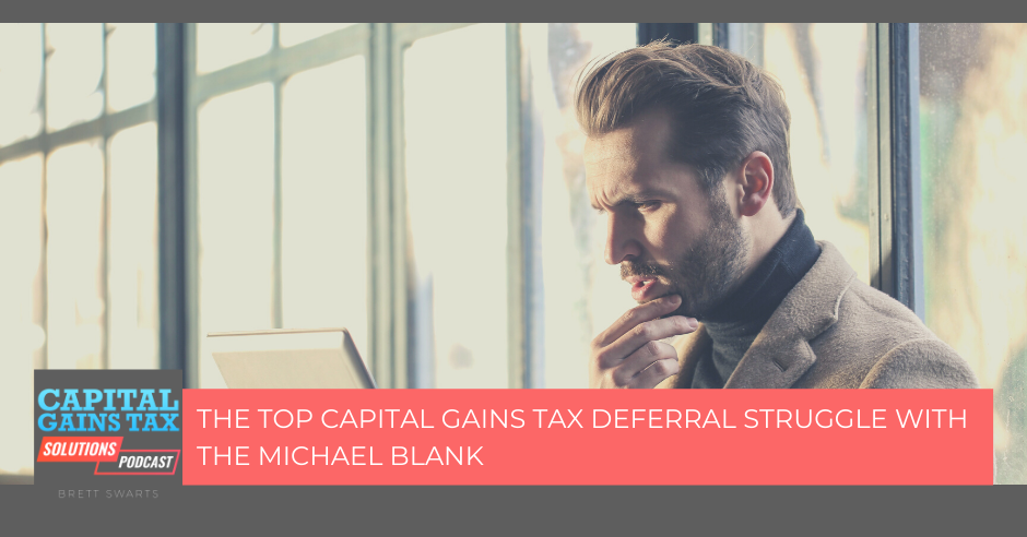 The Top Capital Gains Tax Deferral Struggle with The Michael Blank