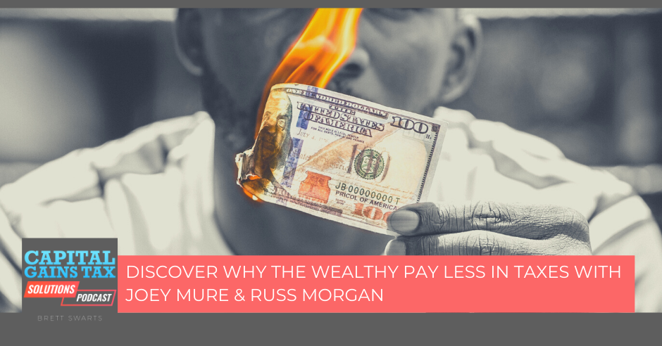 Discover Why The Wealthy Pay Less In Taxes With Joey Mure & Russ Morgan