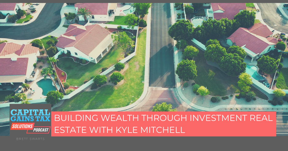 Building Wealth Through Investment Real Estate With Kyle Mitchell