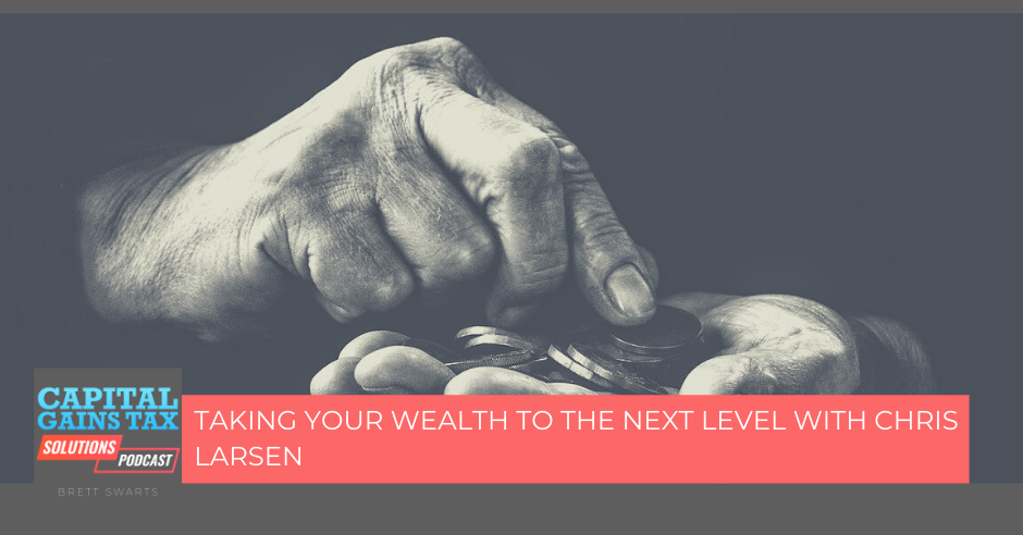 Taking Your Wealth To The Next Level With Chris Larsen