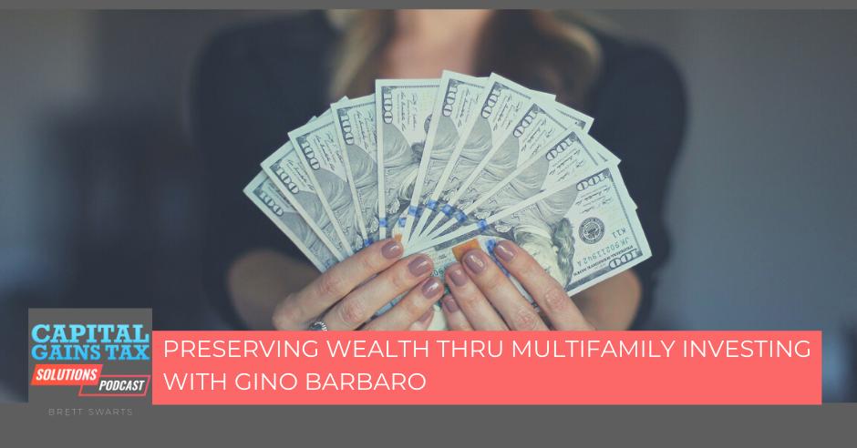 Preserving Wealth Thru Multifamily Investing With Gino Barbaro