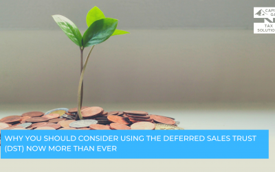 Why You Should Consider Using the Deferred Sales Trust (DST) Now More Than Ever