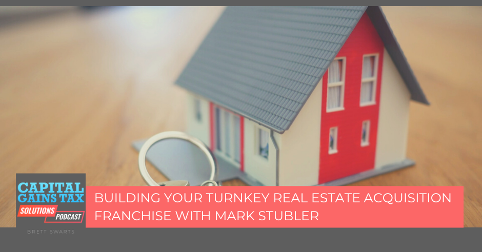 Building Your Turnkey Real Estate Acquisition Franchise with Mark Stubler
