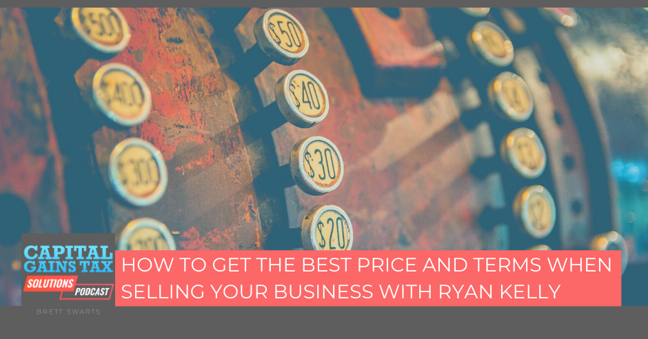 How To Get The Best Price And Terms When Selling Your Business With Ryan Kelly