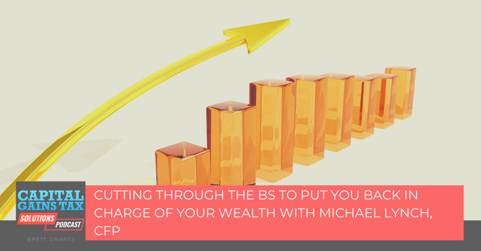 Cutting through the BS to put you back in charge of your wealth with Michael Lynch, CFP