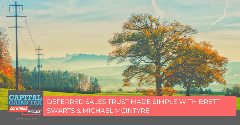 Deferred Sales Trust Made Simple with Brett Swarts & Michael McIntyre