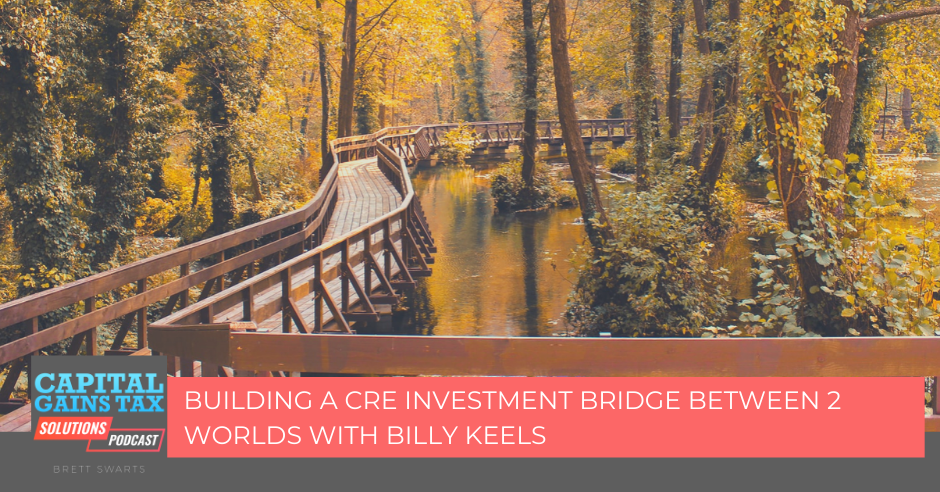 Building a CRE Investment Bridge Between 2 Worlds with Billy Keels