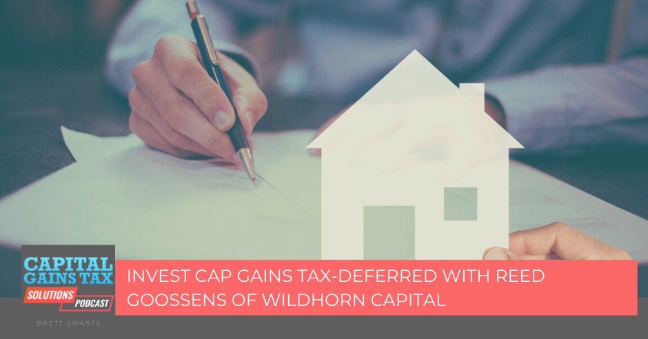 Invest Cap Gains Tax-Deferred with Reed Goossens of Wildhorn Capital