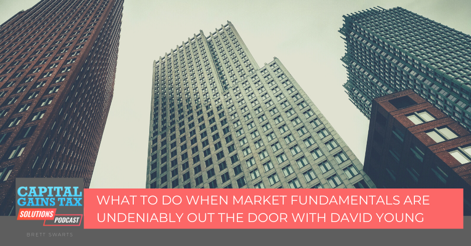 What To Do when Market Fundamentals are Undeniably Out The Door with David Young