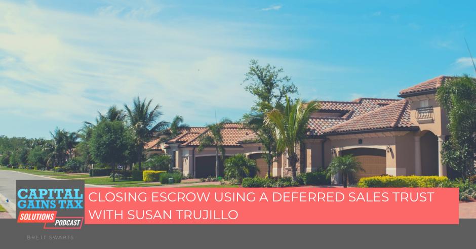 Closing escrow using a Deferred Sales Trust with Susan Trujillo