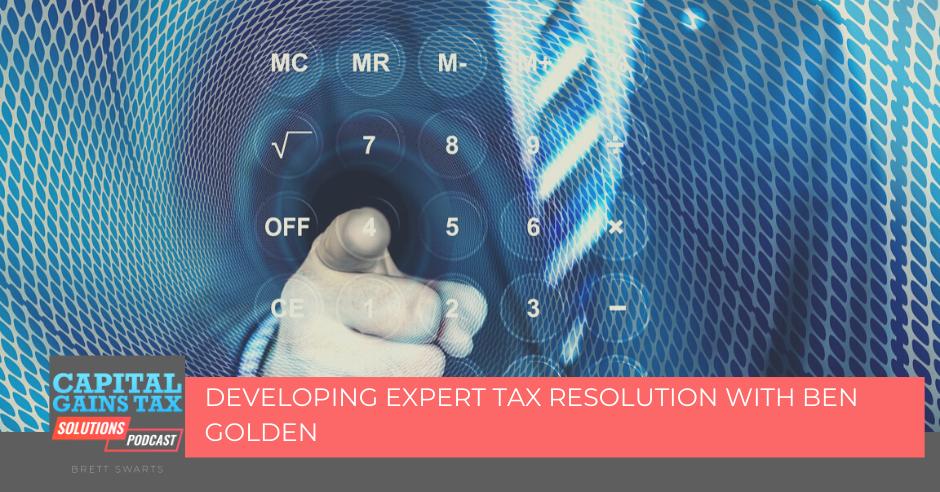 Developing Expert Tax Resolution with Ben Golden