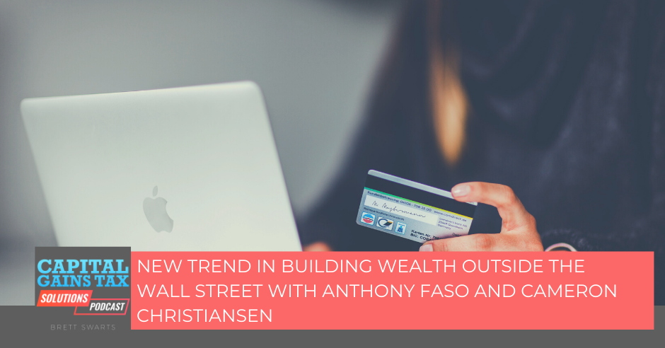 New Trend in Building Wealth Outside The Wall Street with Anthony Faso and Cameron Christiansen