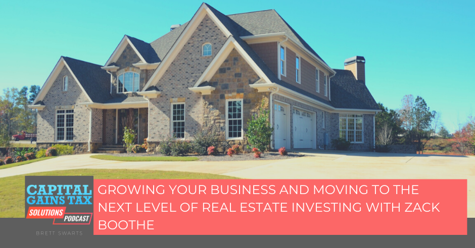 Growing Your Business And Moving To The Next Level of Real Estate Investing with Zack Boothe