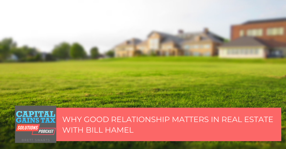 Why Good Relationship Matters In Real Estate With Bill Hamel
