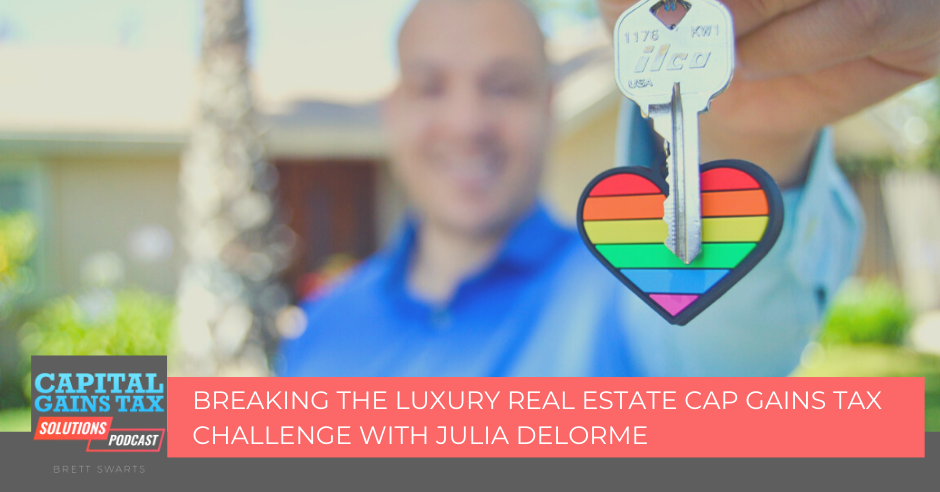 Breaking the Luxury Real Estate Cap Gains Tax Challenge with Julia DeLorme