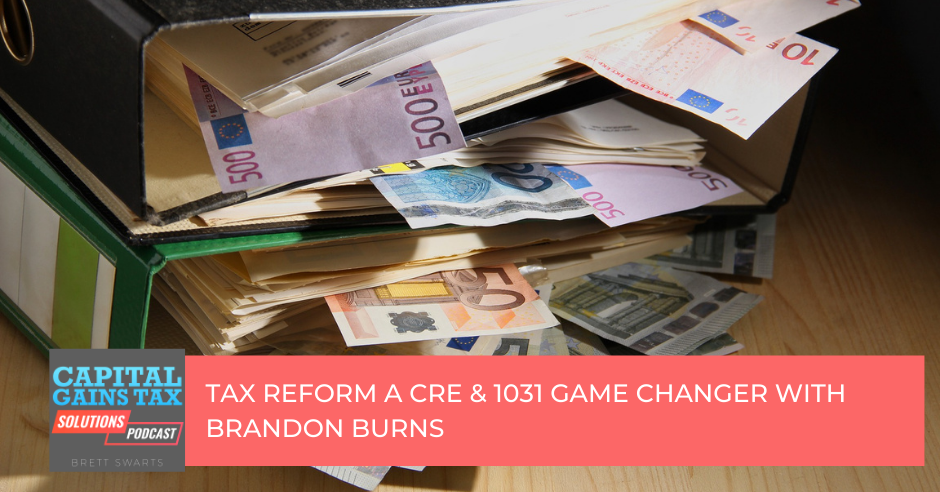 Tax Reform a CRE & 1031 Game Changer with Brandon Burns