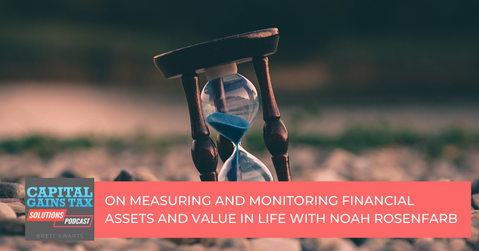 On Measuring and Monitoring Financial Assets and Value in Life with Noah Rosenfarb