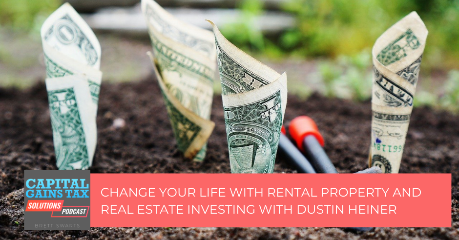 Change your Life with Rental Property and Real Estate Investing with Dustin Heiner
