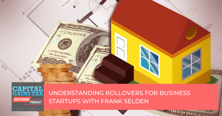 Understanding Rollovers for Business Startups With Frank Selden