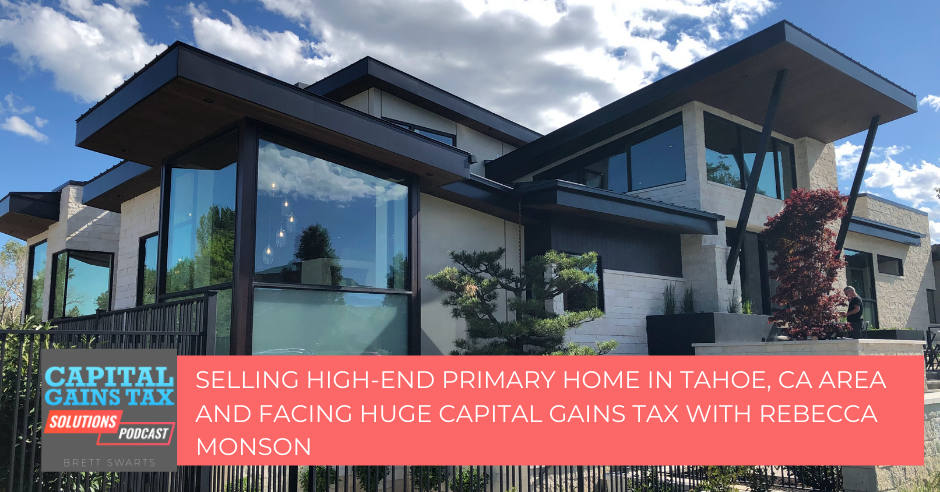 Show Bonus Selling High-End Primary Home in Tahoe, CA area and facing HUGE Capital Gains Tax with Rebecca Monson