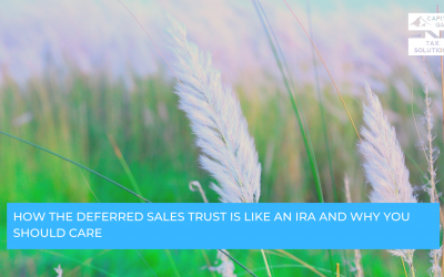 How the Deferred Sales Trust is Like an IRA and Why You Should Care