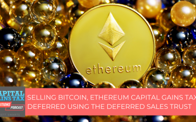 Selling Bitcoin, Ethereum Capital Gains Tax-Deferred Using the Deferred Sales Trust